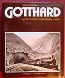 Gotthard: Als die Technik Weltgeschichte schrieb (German Edition)