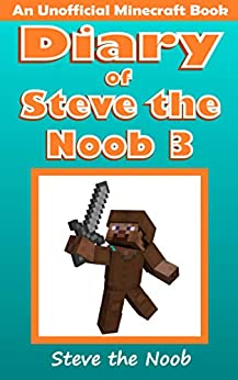 Diary of Steve the Noob 3 (An Unofficial Minecraft Book) (Minecraft Diary Steve the Noob Collection) by [Steve the Noob]