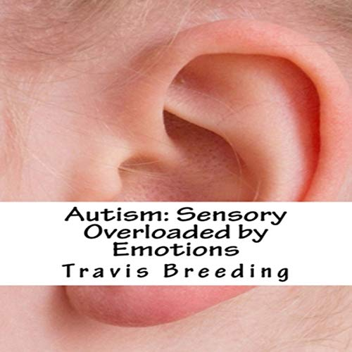 Autism: Sensory Overloaded by Emotions audiobook cover art