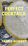Perfect Cocktails : Easy cocktail recipes (English Edition)