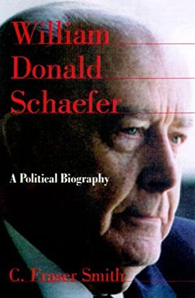 William Donald Schaefer: A Political Biography by C. Fraser Smith (1999-09-22)