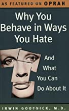 Why You Behave in Ways You Hate: And What You Can Do About It