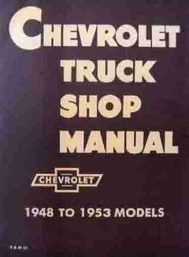 Chevrolet Truck Shop Manual 1948-1952 by GM CHEVY CHEVROLET TRUCK PICKUP (1980-08-04)