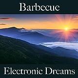 Barbecue: Electronic Dreams - Les Meilleurs Sons Pour Se Détendre