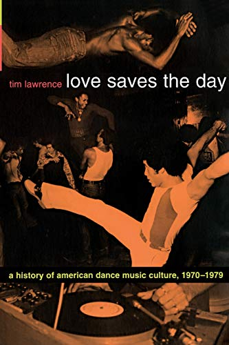 Love Saves the Day: A History of American Dance Music Culture 1970-1979 [Lingua inglese]