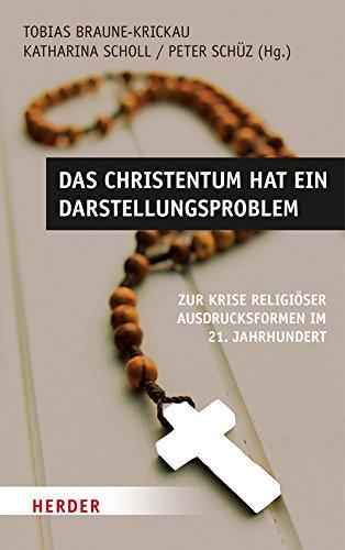 Das Christentum hat ein Darstellungsproblem: Zur Krise religiöser Ausdrucksformen im 21. Jahrhundert
