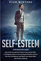 Self-Esteem: This Book Includes: How to Be Yourself and Improve Your Social Skills. Guide to Overcoming Self Doubt, Improve Your Self-Confidence and Boost Your Social Skills with Positive Attitude
