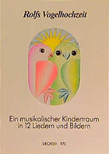 Rolfs Vogelhochzeit: Eine Geschichte in 12 Liedern und Bildern: Ein musikalischer Kindertraum in 12 Liedern und Bildern. Gesang und Klavier
