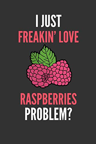 I Just Freakin' Love Raspberries: Funny Raspberry Fruit Lover's Lined Notebook Journal 110 Pages Great Gift