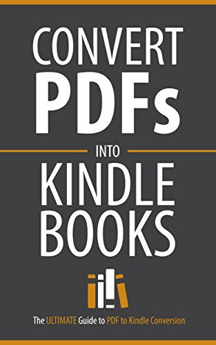 PDF to Kindle Conversion: Convert PDF Files to Kindle Books Fast (The ULTIMATE Guide to PDF to Kindle Conversion / Convert PDFs Into Kindle Books Fast!) (English Edition)