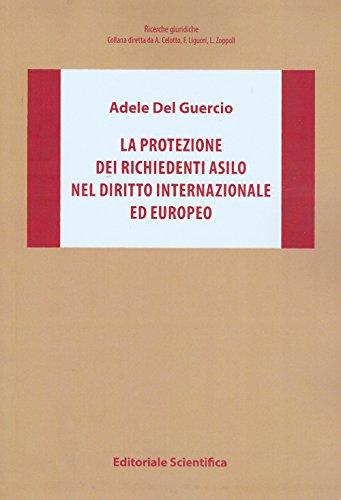 La protezione dei richiedenti asilo nel diritto internazionale ed europeo by Adele Del Guercio