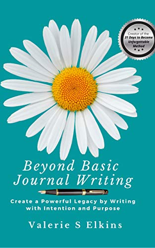 Beyond Basic Journal Writing: Create a Powerful Legacy by Writing with Intention and Purpose (English Edition)