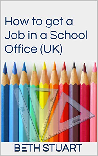 How to get a Job in a School Office (UK) (English Edition)
