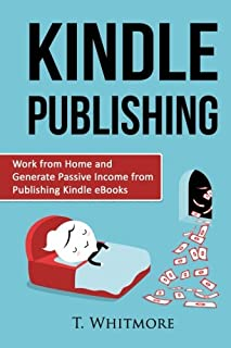 Kindle Publishing: Work from Home and Generate Passive Income from Publishing Kindle