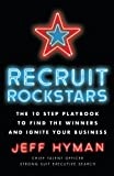 Recruit Rockstars: The 10 Step Playbook to Find the Winners and Ignite Your...