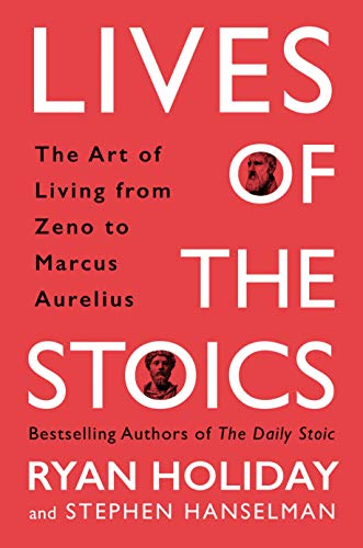 The Lives of the Stoics: Lessons on the Art of Living from Zeno to Marcus Aurelius