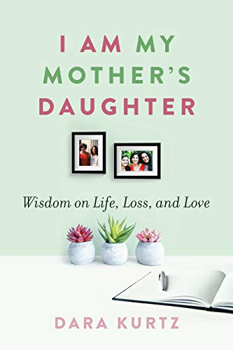 I Am My Mother's Daughter: Wisdom on Life, Loss, and Love