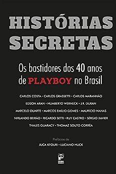 Histórias secretas: Os bastidores dos 40 anos de Playboy no Brasil (Portuguese Edition) by [Vários autores]