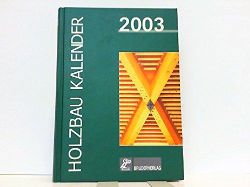 Holzbau-Kalender 2003: Planungs- und Konstruktionshandbuch für den Holzbau