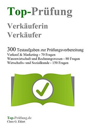 Top Prüfung Verkäuferin / Verkäufer - 300 Übungsaufgaben für die Abschlussprüfung: Aufgaben inkl. Lösungen für eine effektive Prüfungsvorbereitung auf die Abschlussprüfung