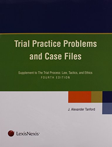 Compare Textbook Prices for Trial Practice Problems and Case Files Fourth Edition ISBN 9781422475539 by J. Alexander Tanford
