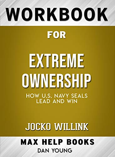 Workbook for Extreme Ownership: How U.S. Navy SEALs Lead and Win by Jocko Willink (English Edition)