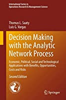 Decision Making with the Analytic Network Process: Economic, Political, Social and Technological Applications with Benefits, Opportunities, Costs and Risks (International Series in Operations Research & Management Science)