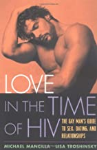 Love in the Time of HIV: The Gay Man's Guide to Sex, Dating, and Relationships