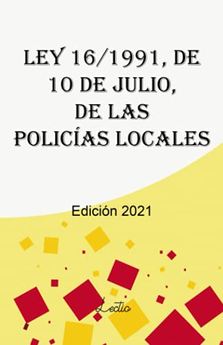 Ley 16/1991, de 10 de julio, de las Policías Locales: Edición 2021
