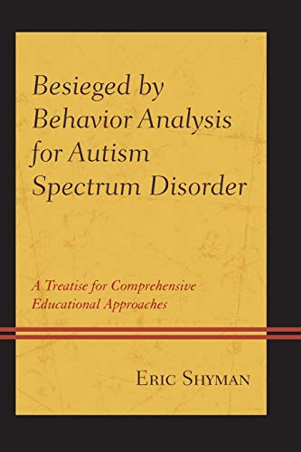Besieged by Behavior Analysis for Autism Spectrum Disorder: A Treatise for Comprehensive Educational Approaches