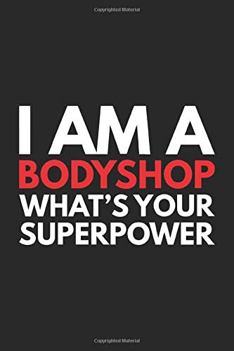 I'm a BODYSHOP What's Your Super Power?: Funny Bodyshop Gift: Blank lined journal that makes a perfect Bodyshop's Appreciation Gift Notebook   6 x 9, Soft Cover, Matte Finish.
