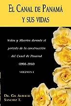El Canal de Panama y Sus Vidas: Vidas y Muertes Durante El Periodo de La Construccion del Canal de Panama (Spanish Edition) by Gil Alberto Sanchez (2006-01-15)