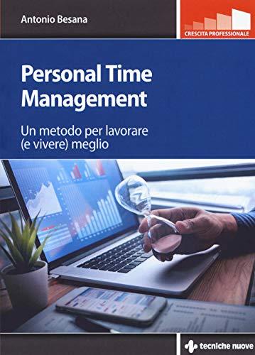Personal time management. Un metodo per lavorare (e vivere) meglio