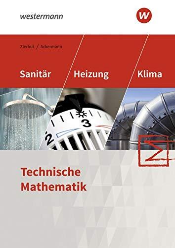 Sanitär-, Heizungs- und Klimatechnik: Technische Mathematik: Schülerband: Technische Mathematik / Technische Mathematik: Schülerband