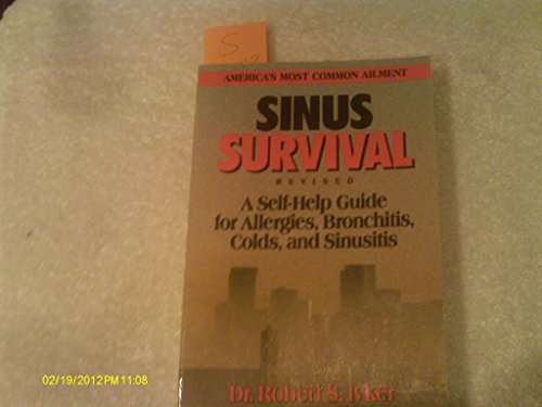 Sinus Survival: A Self-Help Guide for Allergies, Bronchitis, Colds, and Sinusitis