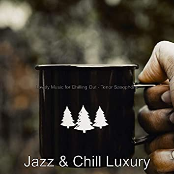 Lovely Music for Chilling Out - Tenor Saxophone