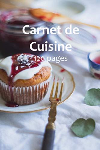Carnet de Cuisine: 120 page - carnet de cuisine à compléter - carnet de cuisine à remplir - idéal pour cuisinier amateur-idéal pour chef cuisinier ... cuisinier carnet - chef cuisinier Cahier