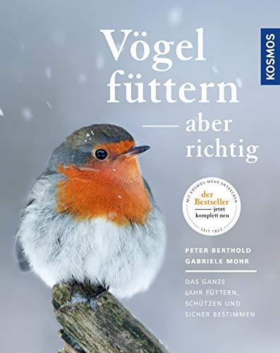 Vögel füttern, aber richtig: Das ganze Jahr füttern, schützen und sicher bestimmen