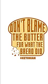 Don't Blame The Butter For What The Bread Did: Funny Diet Keto Genic 2020 Planner | Weekly & Monthly Pocket Calendar | 6x9 Softcover Organizer | For High Fat Low Carb & Fasting Recipes Fans