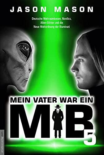 Mein Vater war ein MiB - Band 5: Deutsche Weltraumbasen, Nordics, Alien-Götter und die Neue Weltordnung der Illuminati