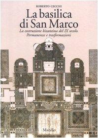 La basilica di San Marco. La costruzione bizantina del IX secolo. Permanenze e trasformazioni