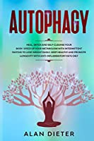 Autophagy: Heal, Detox and Self-Cleanse your Body. Speed Up your Metabolism with Intermittent Fasting to Lose Weight Easily. Keep Healthy and Promote Longevity with Anti-Inflammatory Keto Diet