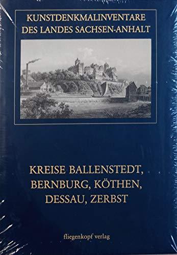Kunstdenkmalinventare des Landes Sachsen-Anhalt, Bd.13, Die Kunstdenkmale der Kreise Ballenstedt, Bernburg, Köthen, Dessau, Zerbst
