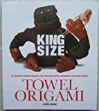 King Size Towel Origami 50 Fantastic Folding Projects for Your Bath Towels, Bathrobes, and Beach Towels