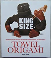 King Size Towel Origami: 50 Fantastic Folding Prjects for Your Bath Towels, Bathrobes, and Beach Towels 1435123131 Book Cover