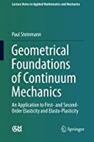 Geometrical Foundations of Continuum Mechanics: An Application to First- and Second-Order Elasticity and Elasto-Plasticity (Lecture Notes in Applied Mathematics and Mechanics) by Paul Steinmann(2015-03-26)