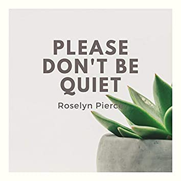 Please Don't Be Quiet