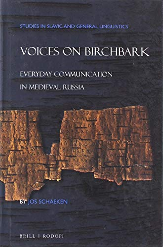 Voices on Birchbark: Everyday Communication in Medieval Russia (Studies in Slavic and General Linguistics, Band 43)