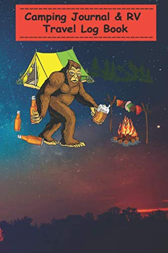 Camping Journal Notebook - Bigfoot Camping And Drinking Beer Gift Camping Lover: A campsite logbook for families who enjoy camping together - 6x9, ... for Writing: Capture Memories, Camping ...