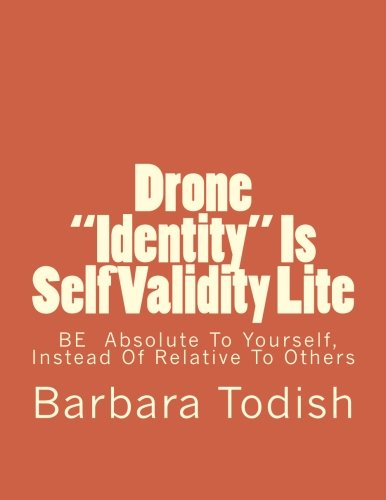 Drone 'Identity' Is Self Validity Lite: Be Absolute To Yourself, Instead of Relative To Others